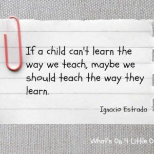Quotation saying If a child can't learn the way we teach, maybe we should teach the way we learn - Ignacio Estrada